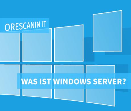 Was ist Windows Server - Orescanin IT Dienstleistungen